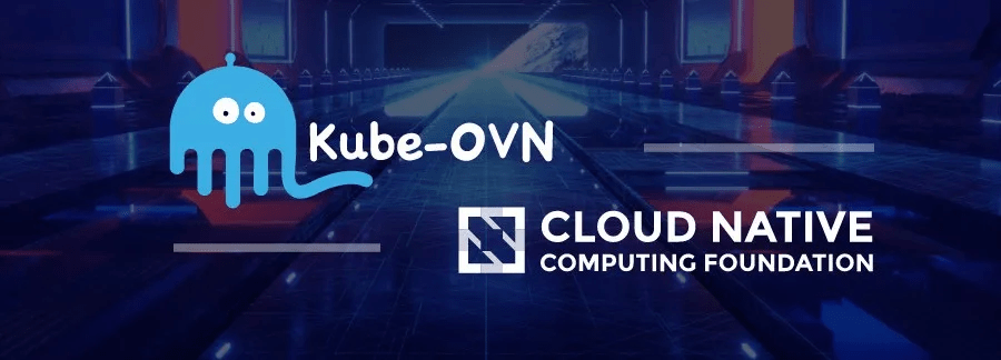灵雀云Kube-OVN进入CNCF沙箱,成为CNCF首个容器网络项目